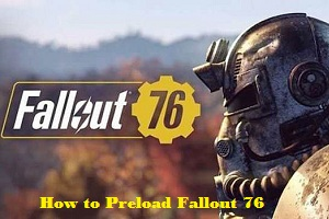 How to Preload Fallout 76