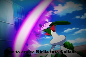 How to evolve Kirlia into Gallade